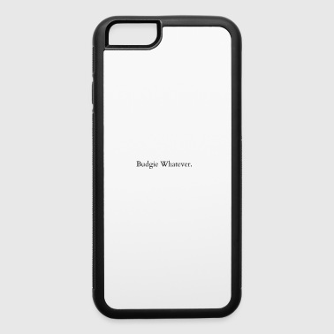Budgie Budgie Whatever.. - iPhone 6/6s Rubber Case