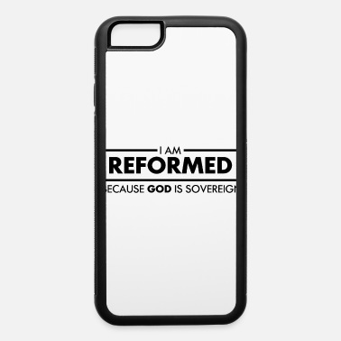 Reformed Reformed Because God is Sovereign - iPhone 6 Case