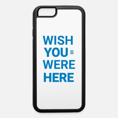 Wish You Wish You Were Here - iPhone 6 Case