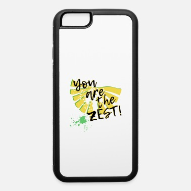 Zest You are the zest! - iPhone 6 Case