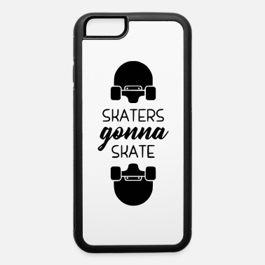 Gonna skaters gonna - iPhone 6 Case