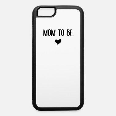 Mother-to-be Mom to be Heart Mother-to-be Gift Mothers Day Fami - iPhone 6 Case