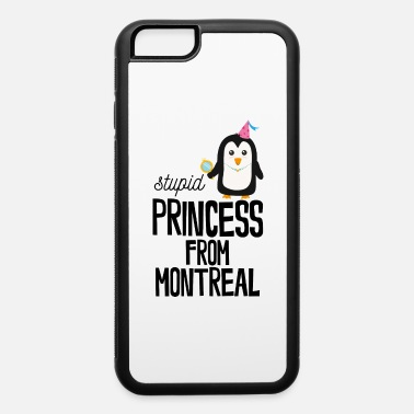 Tourism stupid Princess from Montreal - iPhone 6 Case
