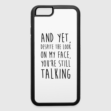 YOU'RE STILL TALKING - iPhone 6/6s Rubber Case