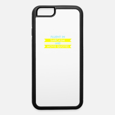Movie Quote Fluent In Sarcasm & Movie Quotes - iPhone 6 Case