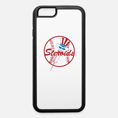 Steroids Steroids - iPhone 6 Case