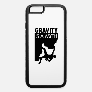 Myth Gravity Is A Myth - iPhone 6 Case