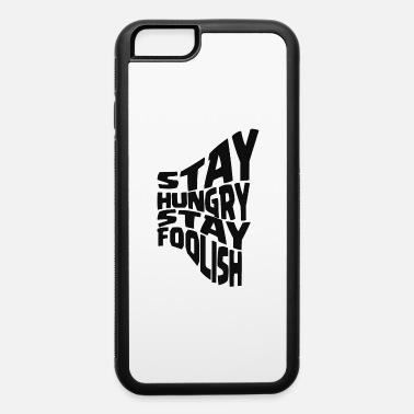 Stays stay hungry stay foolish - iPhone 6 Case