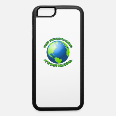 Clean-what-it-is Keep the earth clean - iPhone 6 Case