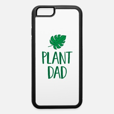 Plant Dad Plant Dad - iPhone 6 Case