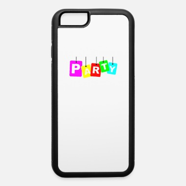 Partying party party - iPhone 6 Case
