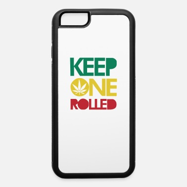 Keep On Rolling Keep ONE Rolled - iPhone 6 Case