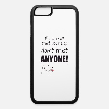 Anonyous if you cat trust your dog dont trust anonye black - iPhone 6 Case