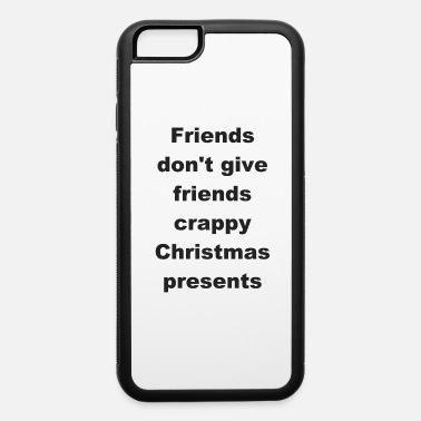 Celebrate Christmas Quote - Friends don't give friends - iPhone 6/6s Rubber Case