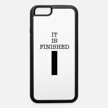 Finisher It is Finished - iPhone 6 Case