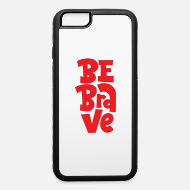 Brave Be brave - iPhone 6 Case