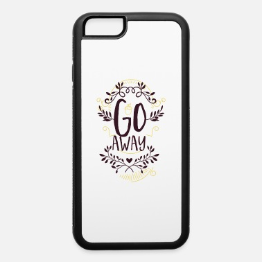 Floral Go Away Funny Sarcastic Humor - iPhone 6 Case