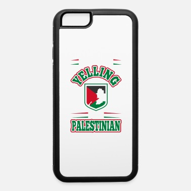 Palestinian Im Not Yelling Im Palestinian - iPhone 6 Case