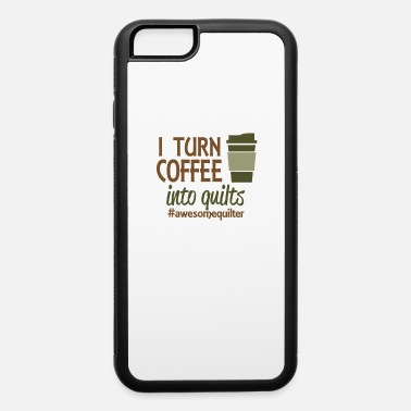 Turn Of The Year I turn coffee into quilts - iPhone 6 Case