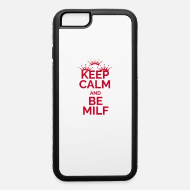 Keep calm and be milf - sexy mother design red - iPhone 6 Case