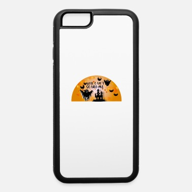 Unhappy YOU CANT SCARY ME - iPhone 6 Case