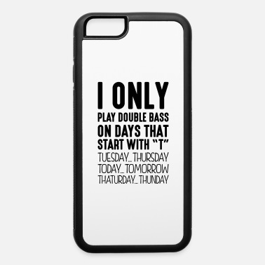 Bass i only play double bass on days that sta - iPhone 6 Case