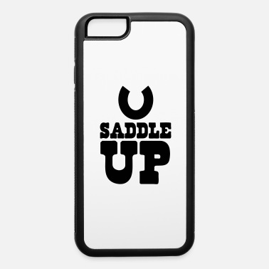 Saddle Up SADDLE UP - iPhone 6 Case