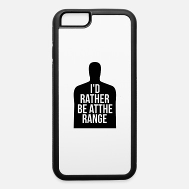 Range Rather Be At The Range - iPhone 6 Case