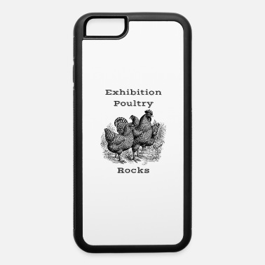 Poultry Exhibition Poultry Rocks - iPhone 6 Case
