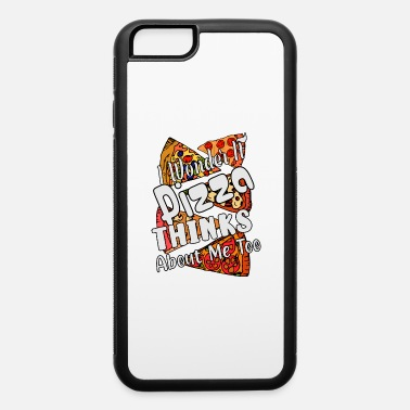 Mod Pizza I Wonder If Pizza Thinks About Me Too - iPhone 6 Case