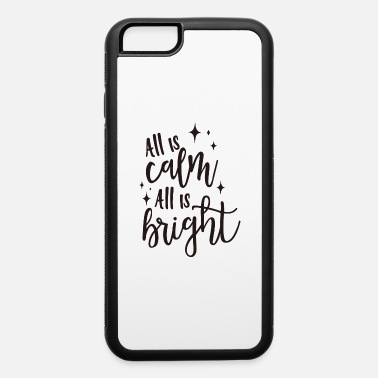 Reindeer Quote All Is Calm All Is Bright - iPhone 6 Case