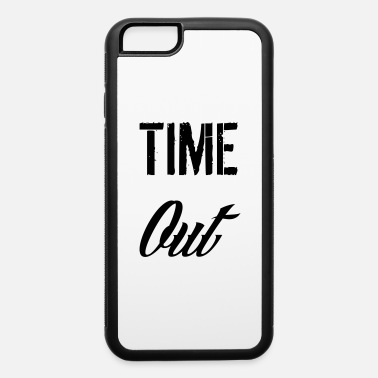 Time Out time out - iPhone 6 Case