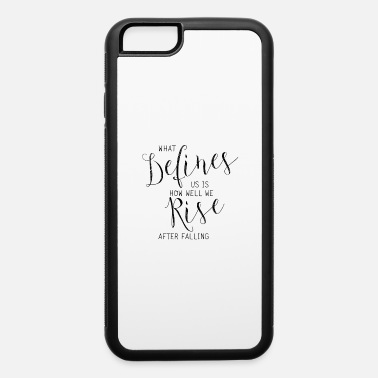 Inspiration What defines us - iPhone 6 Case