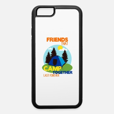 Camping With Friends Camp Shirt • Camping with friends • Tent Gift - iPhone 6 Case
