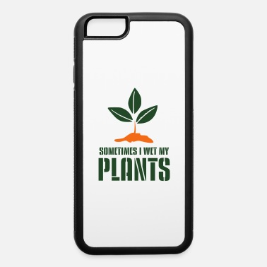Logo sometimes i wet my plants funny quote - iPhone 6 Case