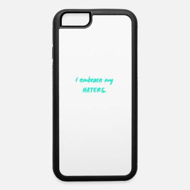embrace haters - iPhone 6 Case