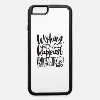 Wish You wishing you the happiest - iPhone 6 Case