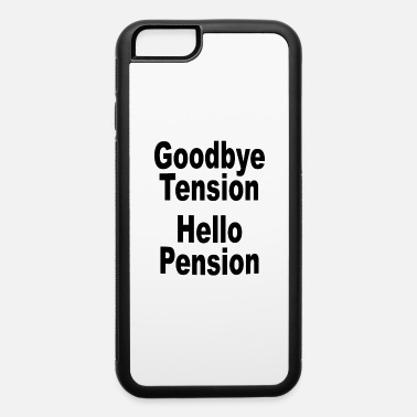 Tension Goodbye Tension Hello Pension - iPhone 6 Case
