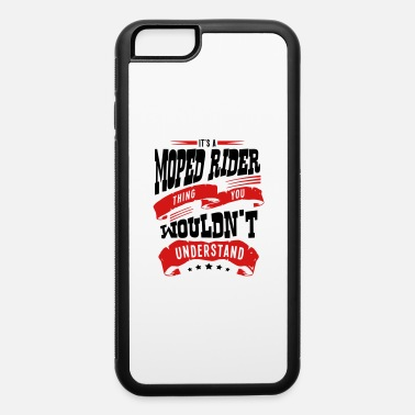 Moped its a moped rider thing you wouldnt unde - iPhone 6 Case