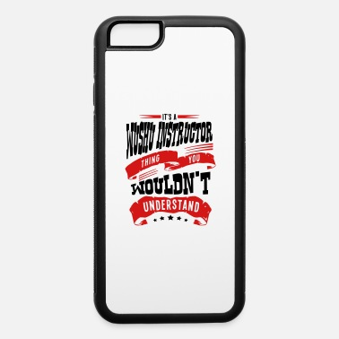Instructor its a wushu instructor thing you wouldnt - iPhone 6 Case
