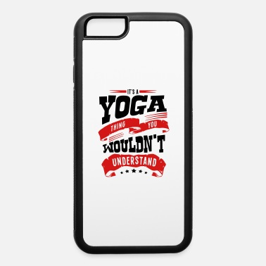 Tapped its a yoga thing you wouldnt understand - iPhone 6 Case