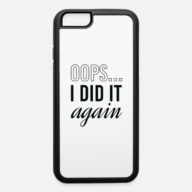 Funny Pregnancy Oops I Did It Again - iPhone 6 Case
