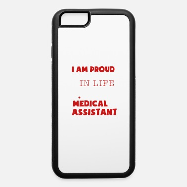 Medical Assistant Apparel Medical Assistant Tee Shirt - iPhone 6 Case