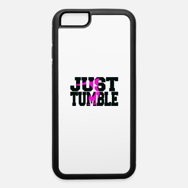 Tumbling Just tumble pink - iPhone 6 Case