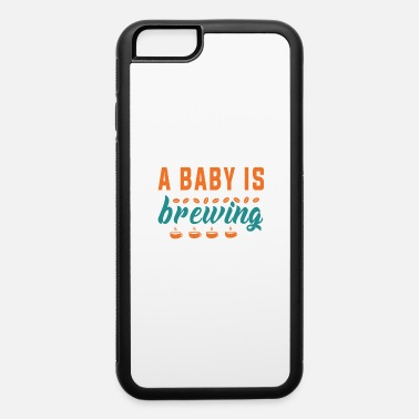 Funny Pregnancy Funny Pregnancy Announcement A baby is Brewing - iPhone 6 Case