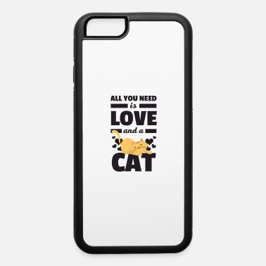 All You Need Is Love And A Cat Funny T Shirt - iPhone 6/6s Rubber Case