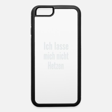Rush I will not rush - iPhone 6 Case
