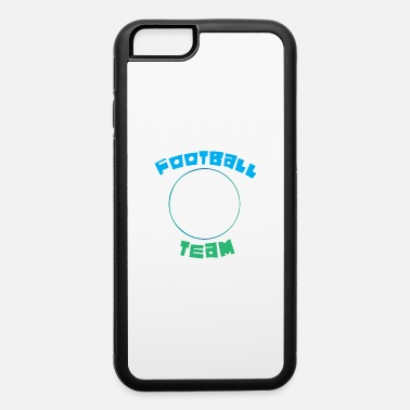Football Team Football Team - iPhone 6 Case