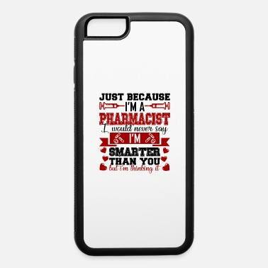 Pharmacist I'm A Pharmacist - iPhone 6 Case