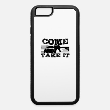 Come And Take AR15 - iPhone 6 Case
